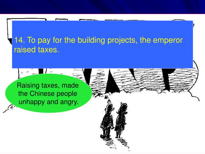 14. To pay for the building projects, the emperor