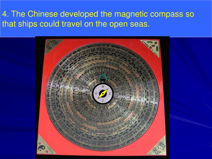 4. The Chinese developed the magnetic compass so