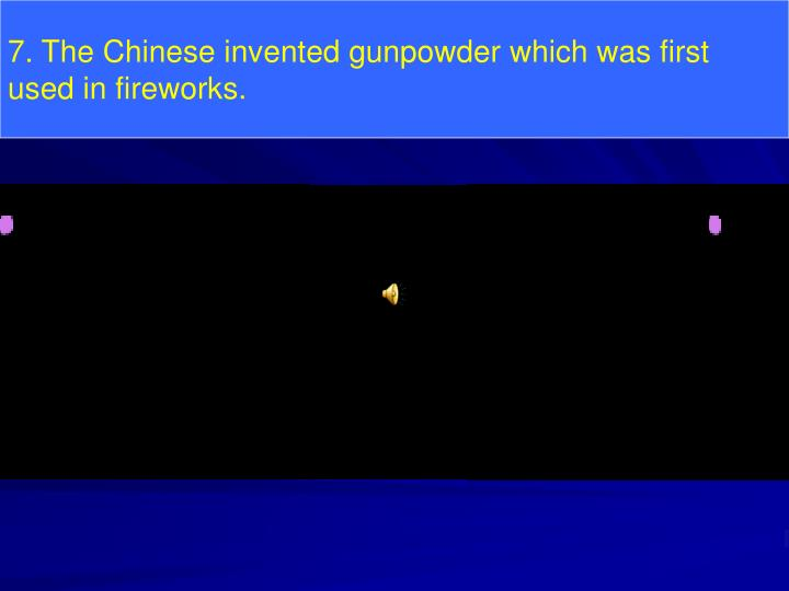 7. The Chinese invented gunpowder which was first