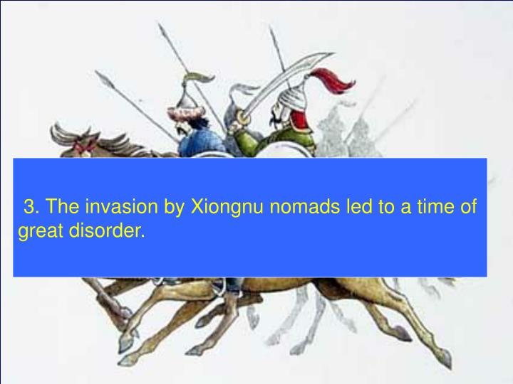 3. The invasion by Xiongnu nomads led to a time of