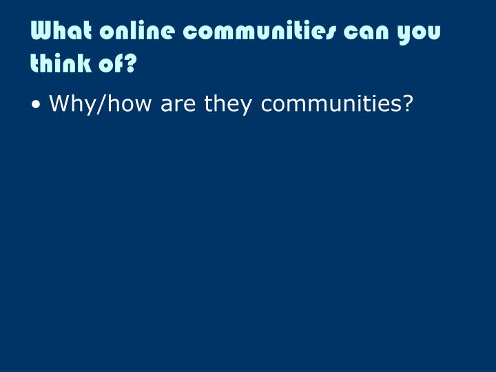 What online communities can you think of?