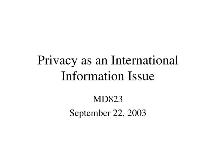 Privacy as an International Information Issue
