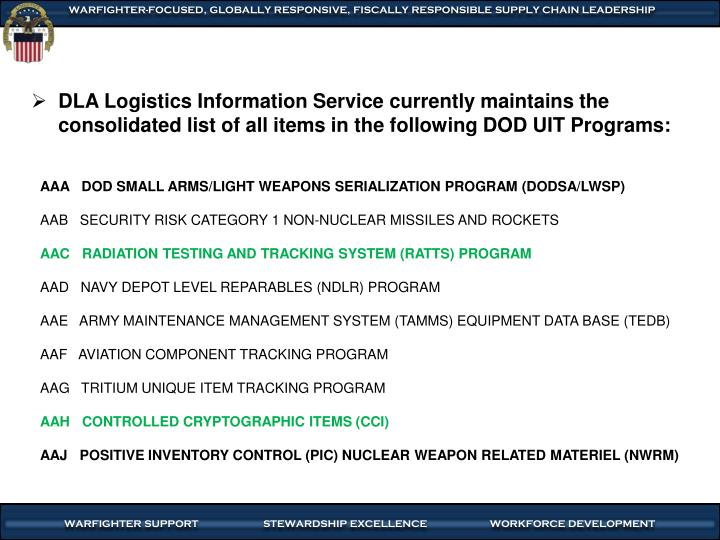 DLA Logistics Information Service currently maintains the consolidated list of all items in the following DOD UIT Programs:
