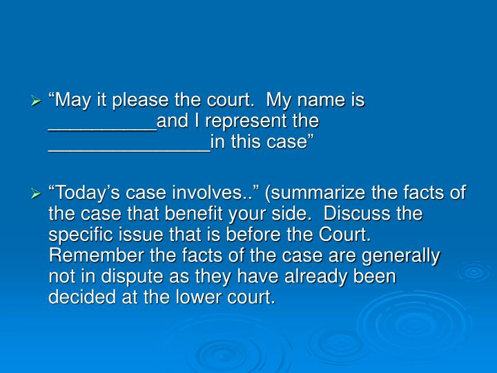 """""""May it please the court.  My name is __________and I represent the _______________in this case"""""""