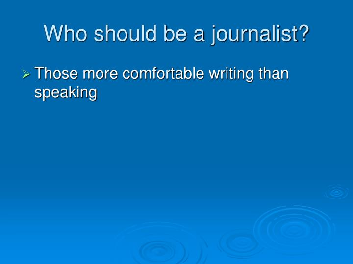 Who should be a journalist?