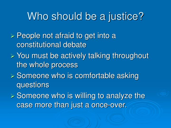 Who should be a justice?