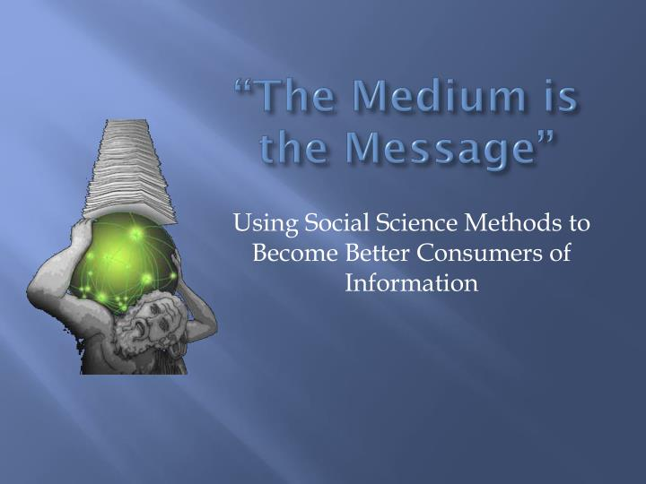 """""""The Medium is the Message"""""""