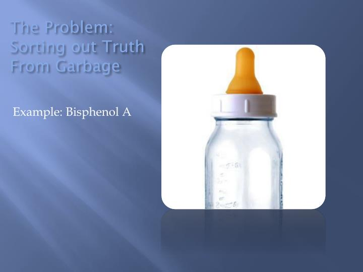 The Problem: Sorting out Truth From Garbage