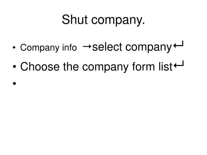 Shut company.