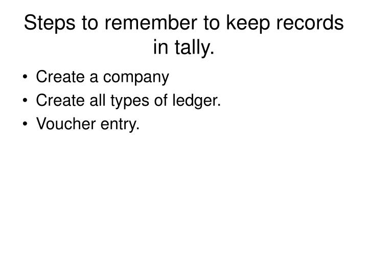 Steps to remember to keep records in tally.