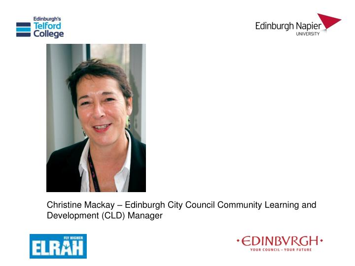 Christine Mackay – Edinburgh City Council Community Learning and Development (CLD) Manager