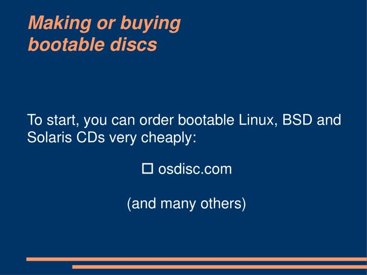 To start, you can order bootable Linux, BSD and Solaris CDs very cheaply: