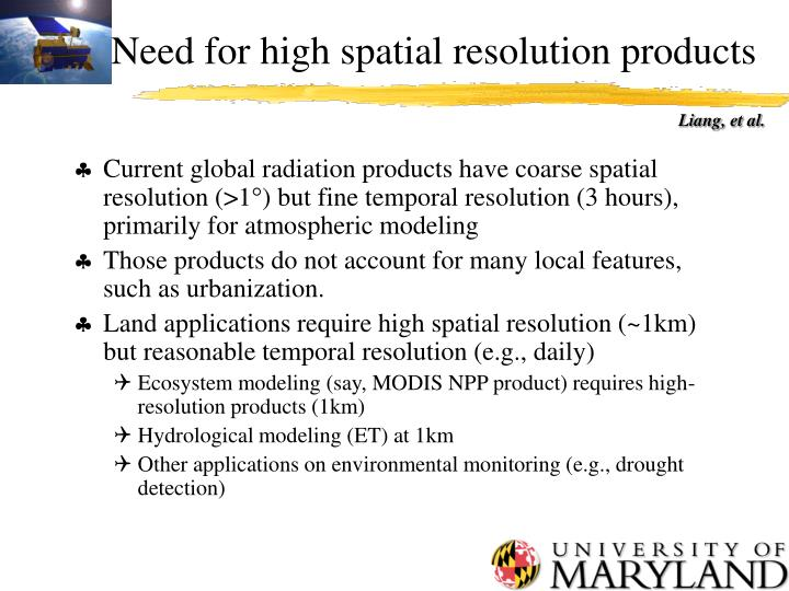 Need for high spatial resolution products