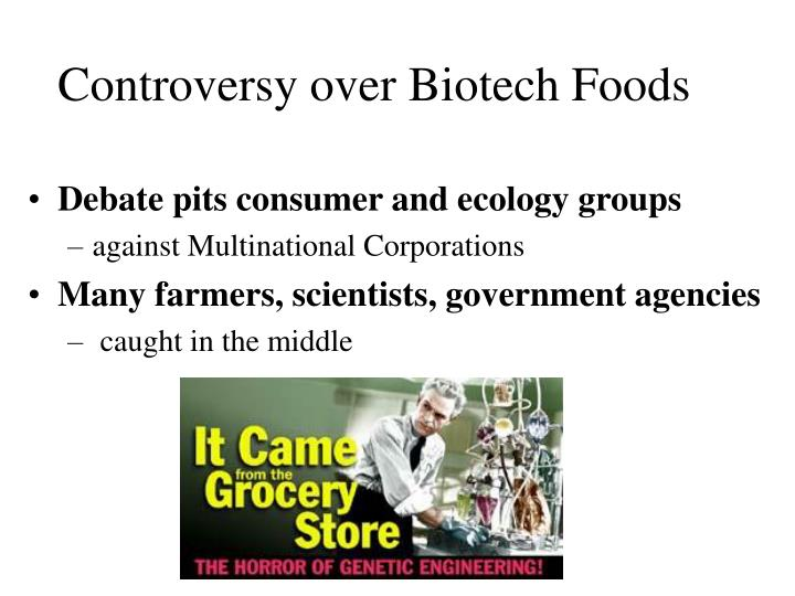 Controversy over Biotech Foods
