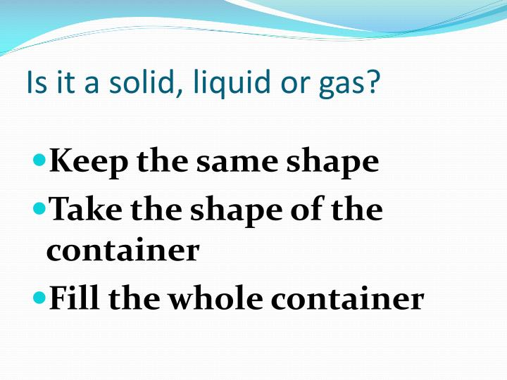 Is it a solid, liquid or gas?