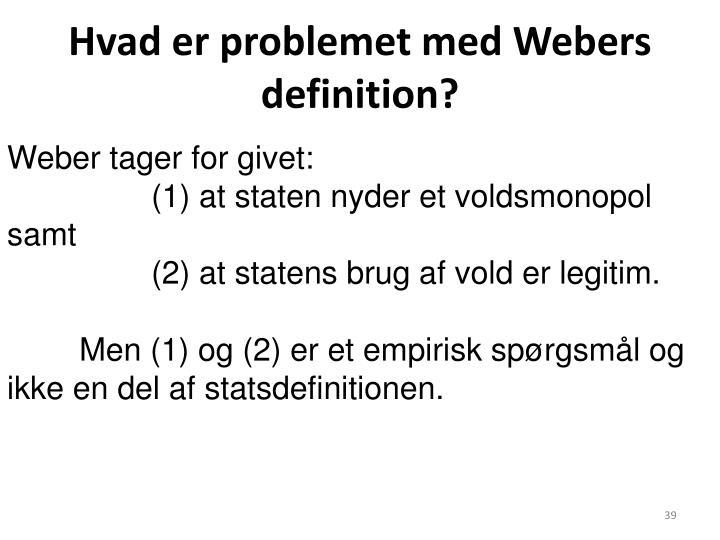 Hvad er problemet med Webers definition?