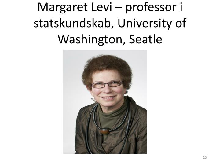 Margaret Levi – professor i statskundskab, University of Washington, Seatle