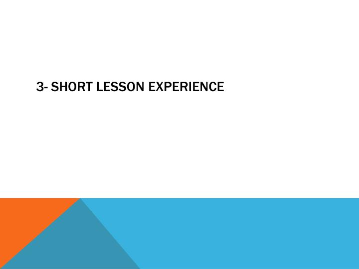 3- Short lesson experience
