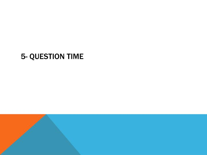 5- Question time