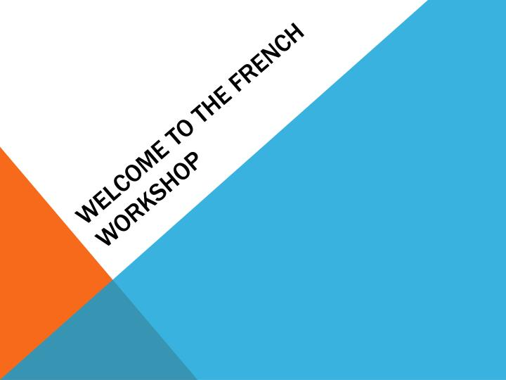 Welcome to the French workshop