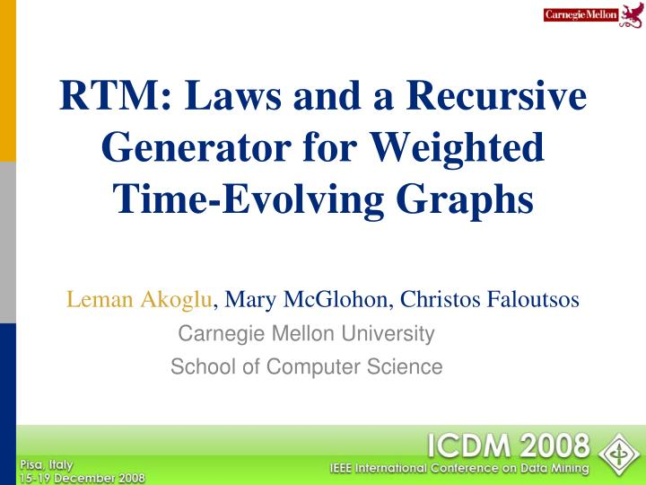 Rtm laws and a recursive generator for weighted time evolving graphs