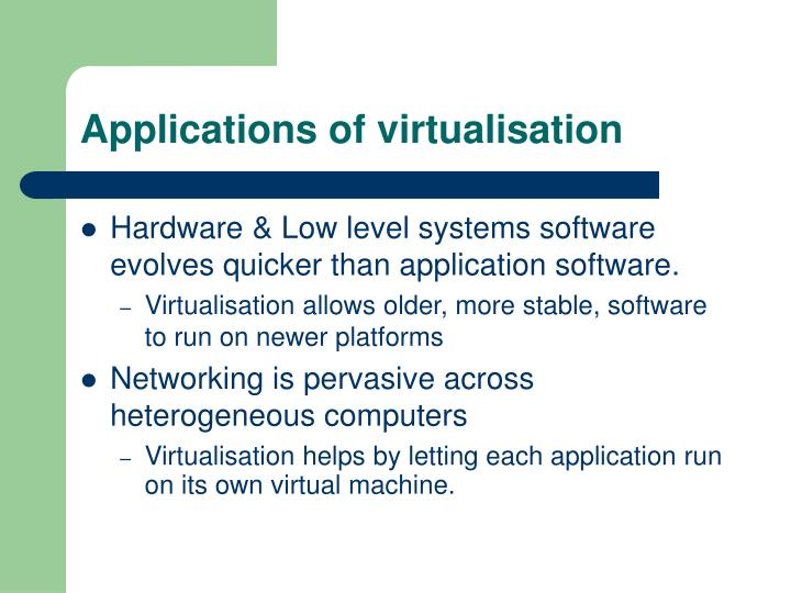 Applications of virtualisation