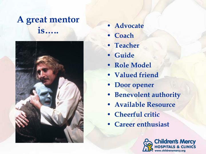 A great mentor is…..