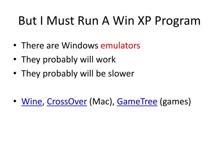 But I Must Run A Win XP Program