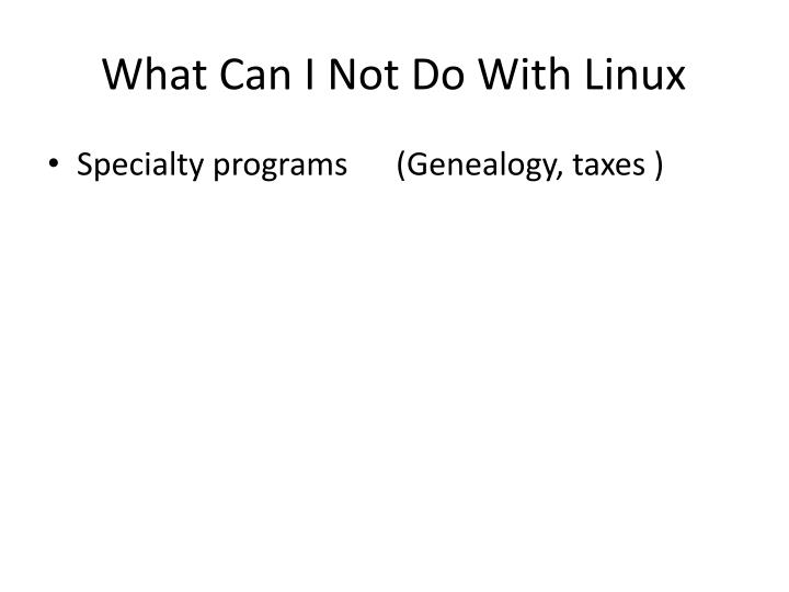 What Can I Not Do With Linux