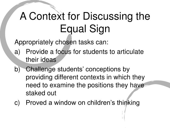A Context for Discussing the Equal Sign