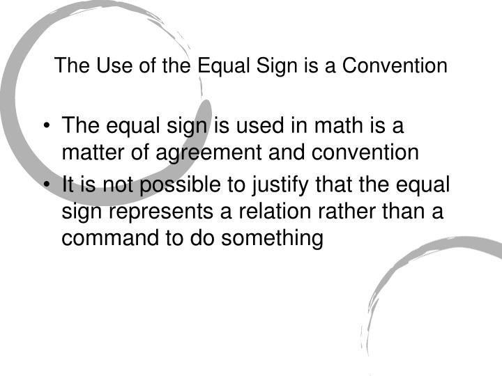 The Use of the Equal Sign is a Convention