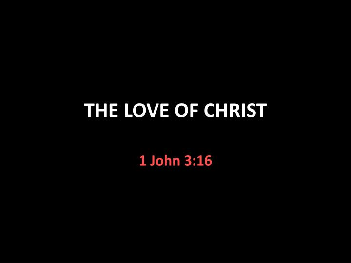 THE LOVE OF CHRIST