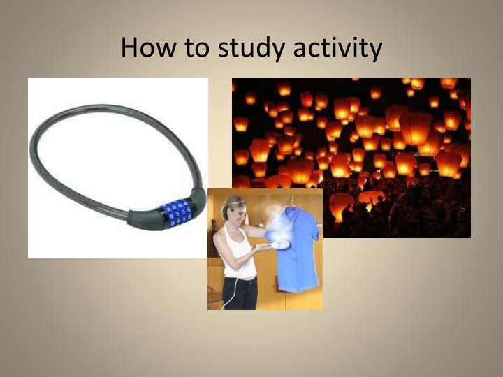 How to study activity