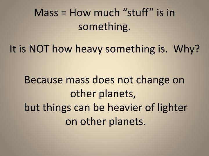 """Mass = How much """"stuff"""" is in something."""