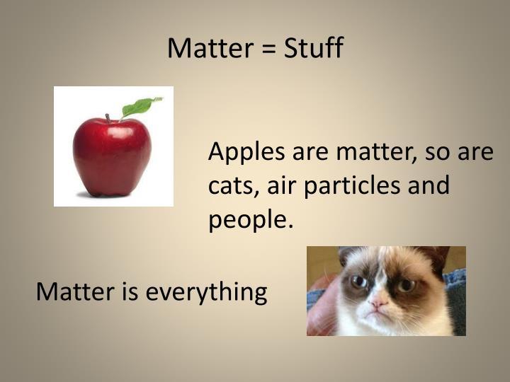 Matter = Stuff
