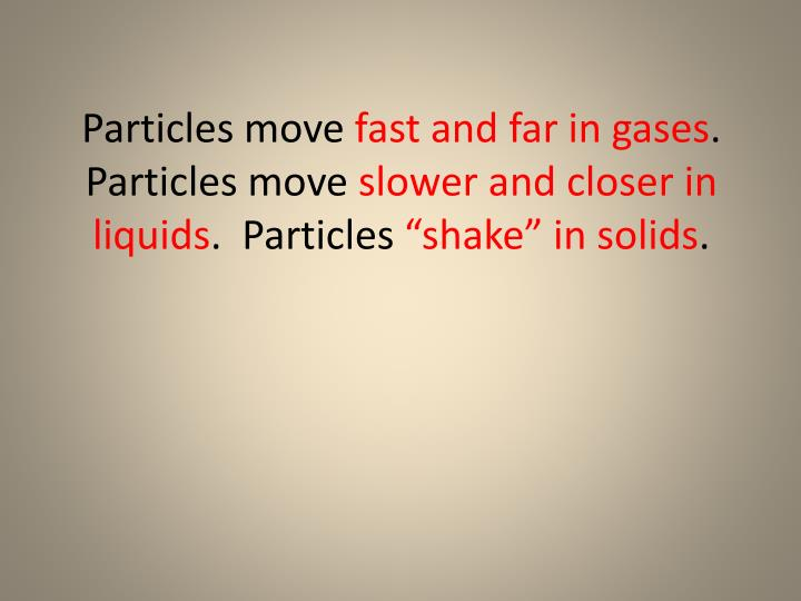 Particles move