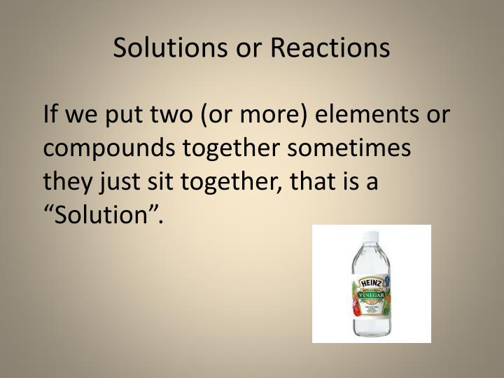 Solutions or Reactions