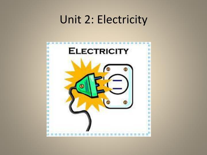 Unit 2: Electricity