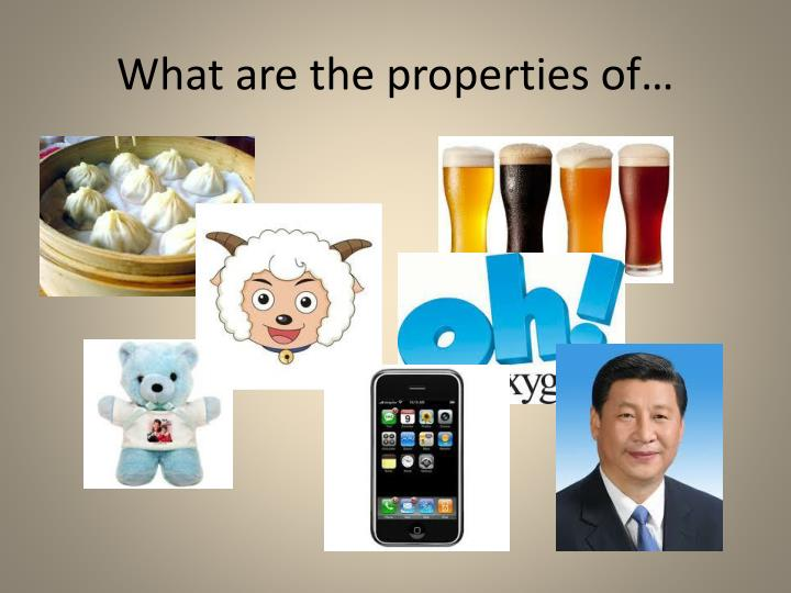 What are the properties of…