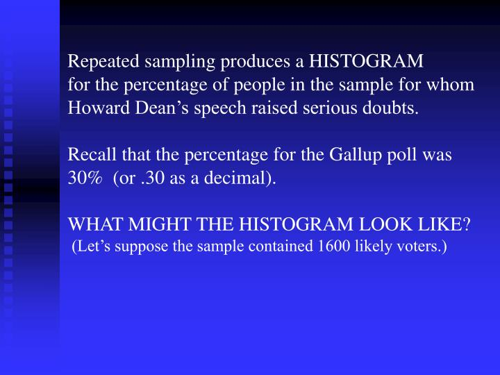Repeated sampling produces a HISTOGRAM