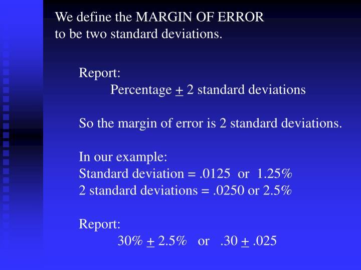 We define the MARGIN OF ERROR