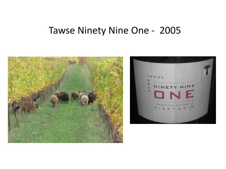 Tawse Ninety Nine One -  2005