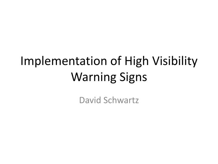 Implementation of High Visibility Warning Signs