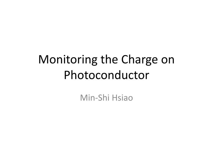 Monitoring the Charge on Photoconductor