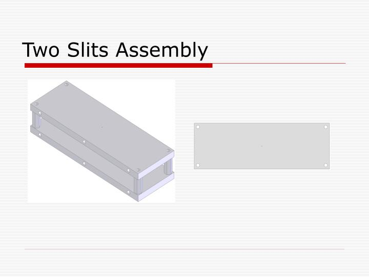 Two Slits Assembly
