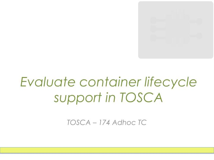 Evaluate container lifecycle support in tosca