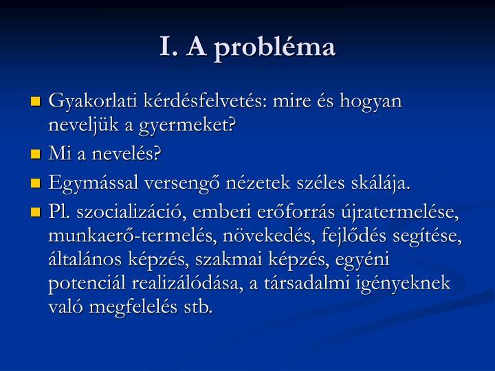 I. A probléma