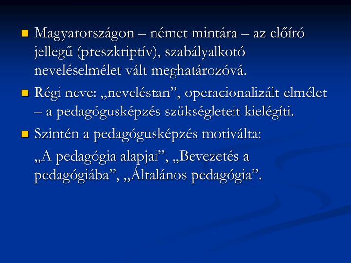 Magyarországon – német mintára – az előíró jellegű (preszkriptív), szabályalkotó neveléselmélet vált meghatározóvá.