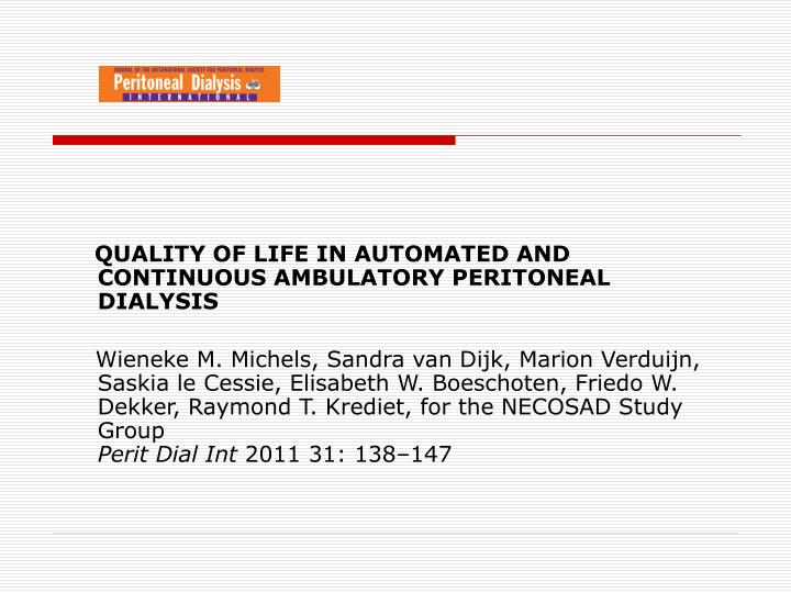 QUALITY OF LIFE IN AUTOMATED AND CONTINUOUS AMBULATORY PERITONEAL DIALYSIS