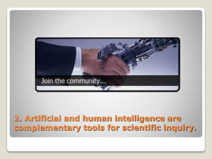 2. Artificial and human intelligence are complementary tools for scientific inquiry.